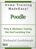 download Potty And Obedience Training, Diet And Everything Else For Your Poodle book