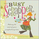 download The Busy Scrapper : Making The Most Of Your Scrapbooking Time book