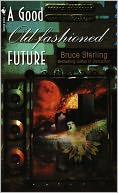 A Good Old-Fashioned Future by Bruce Sterling: NOOK Book Cover