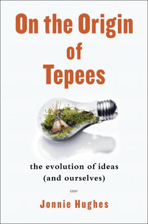 On the Origin of Tepees: The Evolution of Ideas (and Ourselves)