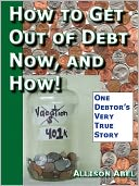 download Get Out of Debt Now, And How! One Debtor's Very True Story book