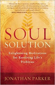 The Soul Solution: Enlightening Meditations for Resolving Life's Problems by Jonathan Parker: Book Cover