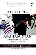 download Bleeding Afghanistan : Washington, Warlords, and the Propaganda of Silence book