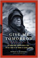 download Give Me Tomorrow : The Korean War's Greatest Untold Story--The Epic Stand of the Marines of George Company book
