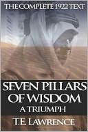 Seven Pillars of Wisdom - A Triumph (Full Version) by T.E. Lawrence: NOOK Book Cover
