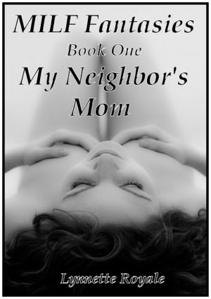 MILF Fantasies: Book One: My Neighbor's Mom