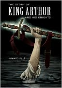 The Story of King Arthur and His Knights by Howard Pyle: NOOK Book Cover