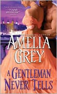 A Gentleman Never Tells (Rogues' Dynasty Series #4) by Amelia Grey: NOOK Book Cover