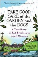 Take Good Care of the Garden and the Dogs by Heather Lende: Book Cover