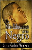 The Mis-Education of the Negro by Carter Godwin Woodson: NOOK Book Cover