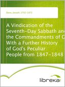 A Vindication of the Seventh-Day Sabbath and the Commandments of God With a Further History of God's Peculiar People from 1847-1848 by Joseph Bates: NOOK Book Cover