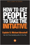How to get People to Take the Initiative by D. Michael Abrashoff: NOOK Book Cover