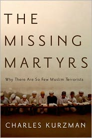 The Missing Martyrs: Why There Are So Few Muslim Terrorists by Charles Kurzman: Book Cover