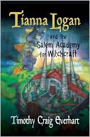 Tianna Logan and the Salem Academy for Witchcraft by Timothy Craig Everhart: NOOK Book Cover
