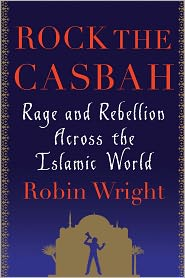 Rock the Casbah: Rage and Rebellion Across the Islamic World by Robin Wright: Book Cover