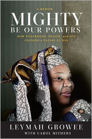 Mighty Be Our Powers: How Sisterhood, Prayer, and Sex Changed a Nation at War by Leymah Gbowee: Book Cover