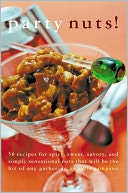 download Party Nuts! : 50 Recipes for Spicy, Sweet, Savory and Simply Sensational Nuts That Will Be the Hit of Any Gathering book