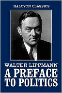 download A Preface to Politics by Walter Lippmann book