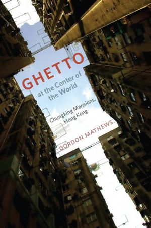 Books google download pdf Ghetto at the Center of the World: Chungking Mansions, Hong Kong by Gordon Mathews