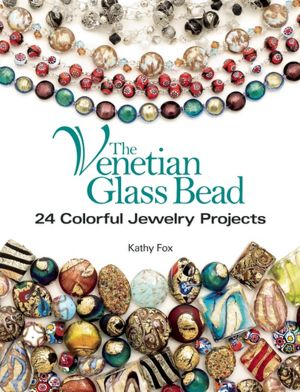 The Venetian Glass Bead: 24 Colorful Jewelry Projects ...