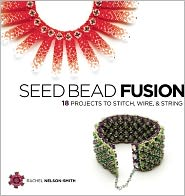 Seed Bead Fusion: 18 Projects to Stitch, Wire &amp; String by Rachel Nelson-Smith: Book Cover