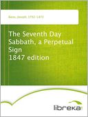 The Seventh Day Sabbath, a Perpetual Sign 1847 edition by Joseph Bates: NOOK Book Cover