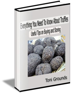 Everything You Need To Know About Truffles - Useful Tips For Buying, Storing and Cooking