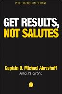 Get Results, Not Salutes by D. Michael Abrashoff: NOOK Book Cover
