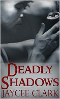 Deadly Shadows by Jaycee Clark: NOOK Book Cover