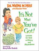 It's Not What You've Got! Lessons for Kids on Money and Abundance by Wayne W. Dyer: NOOK Book Cover