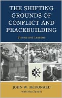 The Shifting Grounds of Conflict and Peacebuilding by John W. McDonald: NOOK Book Cover