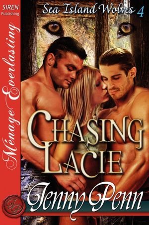 Book in pdf download Chasing Lacie [Sea Island Wolves 4] [The Jenny Penn Collection] (Siren Publishing Menage Everlasting) 9781610347020