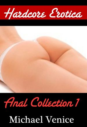 Hardcore Erotica: Anal Collection Volume 1