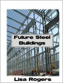 Future Steel Buildings by Lisa Rogers: NOOK Book Cover