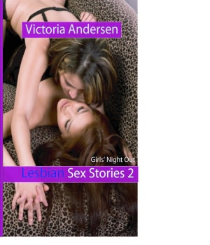 Lesbian Sex Stories 2: Girls' Night Out. Lesbian Sex Stories 2: Girls'.