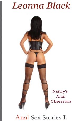 Anal Sex Stories I: Nancy's...Leonna Black