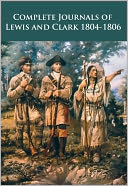 Complete Journals of Lewis and Clark 1804-1806 by Meriwether Lewis: NOOK Book Cover