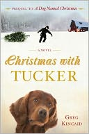 Christmas with Tucker by Greg Kincaid: NOOK Book Cover