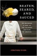 download Beaten, Seared, and Sauced : On Becoming a Chef at the Culinary Institute of America book