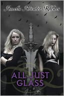 All Just Glass by Amelia Atwater-Rhodes: NOOK Book Cover