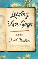 Leaving Van Gogh by Carol Wallace: NOOK Book Cover