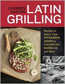 download Latin Grilling : Recipes to Share, from Argentine Asado to Yucatecan Barbecue and More book