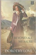 Beyond All Measure by Dorothy Love: Book Cover