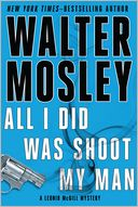 All I Did Was Shoot My Man (Leonid McGill Series #4) by Walter Mosley: NOOK Book Cover