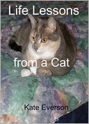 Life Lessons from a Cat by Kate Everson: NOOK Book Cover