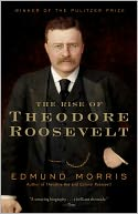 The Rise of Theodore Roosevelt by Edmund Morris: Book Cover