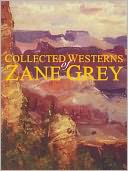 Collected Westerns of Zane Grey (19 Complete Books by ZANE GREY: NOOK Book Cover