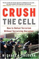 download Crush the Cell : How to Defeat Terrorism Without Terrorizing Ourselves book