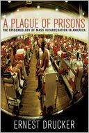 download A Plague of Prisons : The Epidemiology of Mass Incarceration in America book