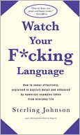 download Watch Your F*cking Language : How to swear effectively, explained in explicit detail and enhanced by numerous examples taken from book